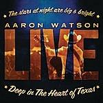 Aaron Watson Deep In The Heart Of Texas: Aaron Watson Live