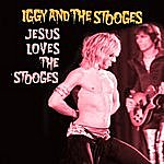 Iggy and The Stooges Jesus Loves The Stooges
