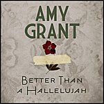 Amy Grant Better Than A Hallelujah (Single)