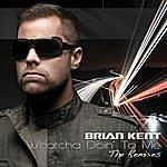 Brian Kent Whatcha Doin' To Me (The Remixes)
