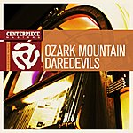 The Ozark Mountain Daredevils If You Wanna Get To Heaven (Single)