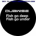 Dubwise Fish Go Deep / Fish Go Under