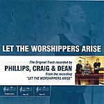 Phillips, Craig & Dean Let The Worshippers Arise (As Made Popular By Phillips, Craig & Dean)