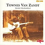 Townes Van Zandt Texas Troubadour - Volume One