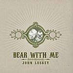 John Luskey Bear With Me