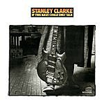 Stanley Clarke If This Bass Could Only Talk