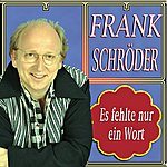 Frank Schröder Es Fehlte Nur Ein Wort/Das Stille Glück Des Lebens