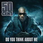 50 Cent Do You Think About Me (UK Version)