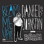 Daniel Johnston Beam Me Up!