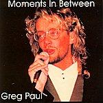 Greg Paul Moments In Between