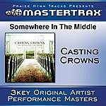 Casting Crowns Somewhere In The Middle (Performance Tracks)