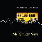 Prospero's Daughter Mr. Smitty Says