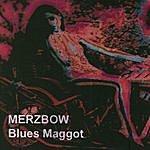 Merzbow Blues Maggots