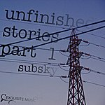 Subsky Unfinished Stories Part 1