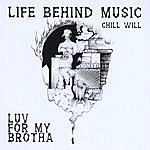 Chillwill Luv For My Brotha: Life Behind Music