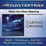 Casting Crowns While You Were Sleeping (Original Christmas Version)(Performance Tracks)