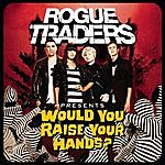 Rogue Traders Would You Raise Your Hands? (Single)