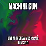 Machine Gun Machine Gun Live At The New Music Café 9/13/91
