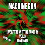 Machine Gun Machine Gun Live At The Knitting Factory #3 9/8/91