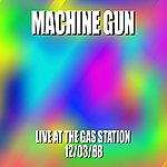 Machine Gun Machine Gun Live At The Gas Station 12/3/88