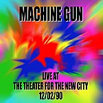 Machine Gun Machine Gun Live At The Theater For The New City 12/2/90