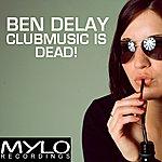 Ben Delay Clubmusic Is Dead!