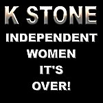 K-Stone Independent Women It's Over (Single)