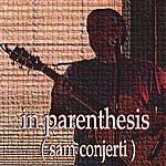 Sam Conjerti In Parenthesis (Sam Conjerti)