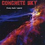 Concrete Sky Every Face I Spend