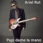 Ariel Rot Papi Dame La Mano (Single)