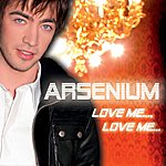 Arsenium Love Me... Love Me (8-Track Maxi-Single)