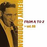 Benny Goodman Benny Goodman From A To Z Vol.6