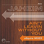 Jaheim Ain't Leavin Without You (Esquire Mixes)