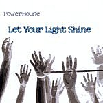 Powerhouse Let Your Light Shine