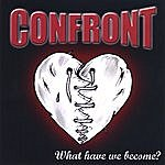 Confront What Have We Become?