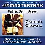 Casting Crowns Father, Spirit, Jesus (Performance Tracks)