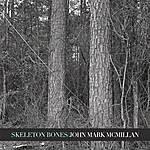 John Mark McMillan Skeleton Bones (Single)