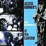 Alexis Korner's Blues Incorporated At The Cavern (Expanded Version)