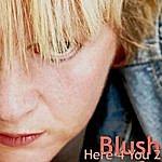 Blush Here 4 You 2 (4-Track Maxi-Single)