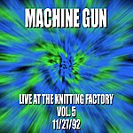 Machine Gun Machine Gun Live At The Knitting Factory #5 11/27/92