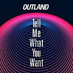 Outland Tell Me What You Want (8-Track Maxi-Single)