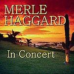 Merle Haggard In Concert