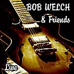 Bob Welch Live (Feat. Mick Fleetwood, Christine McVie, Carmine Appice, Robbie Patton, Stevie Nicks & Bob Weston)