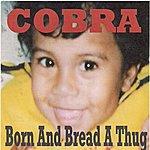 Cobra Born And Bread A Thug (Originals)