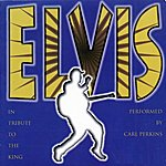 Carl Perkins Elvis : In Tribute To The King