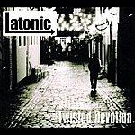 Latonic Twisted Devotion