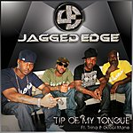 Jagged Edge Tip Of My Tongue (Single)(Featuring Trina & Gucci Mane)