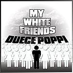 Duece Poppi My White Friends (Single)