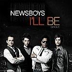 Newsboys I'll Be (Single)