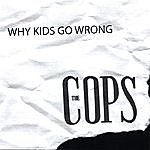 The Cops Why Kids Go Wrong